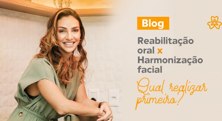 Reabilitação oral ou harmonização facial. Qual realizar primeiro?